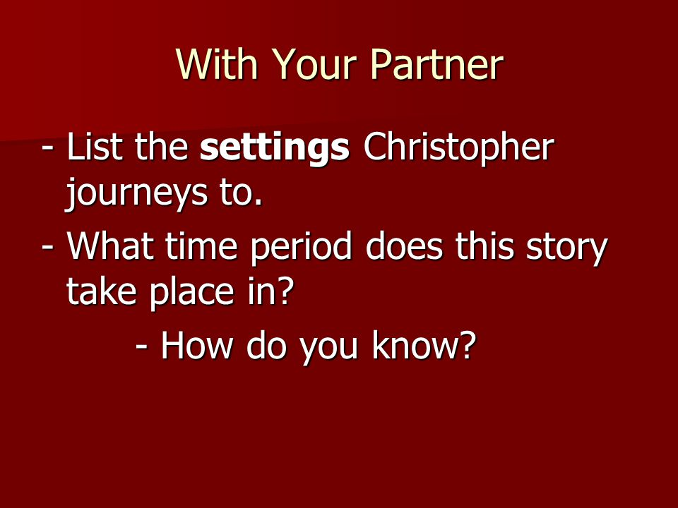With Your Partner - List the settings Christopher journeys to.