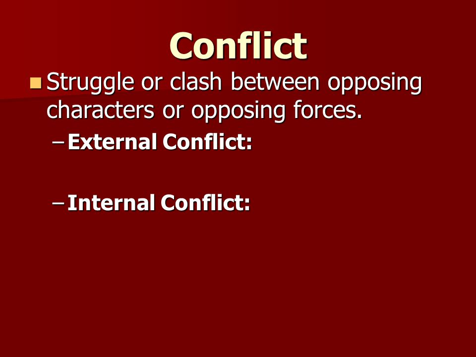 Conflict Struggle or clash between opposing characters or opposing forces.