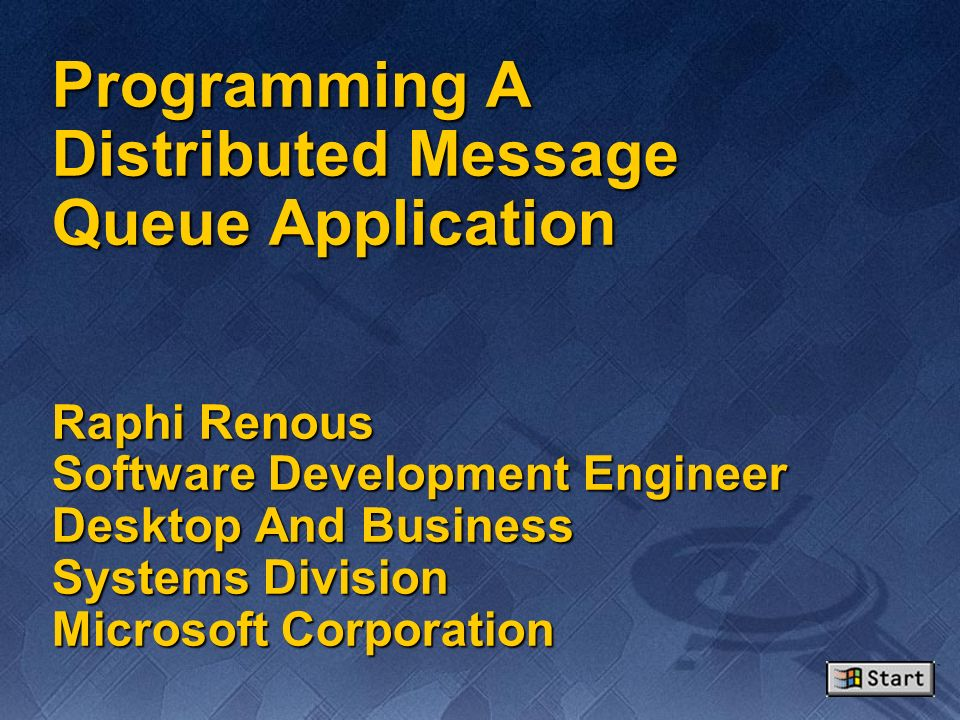 Programming A Distributed Message Queue Application Raphi Renous Software Development Engineer Desktop And Business Systems Division Microsoft Corporation