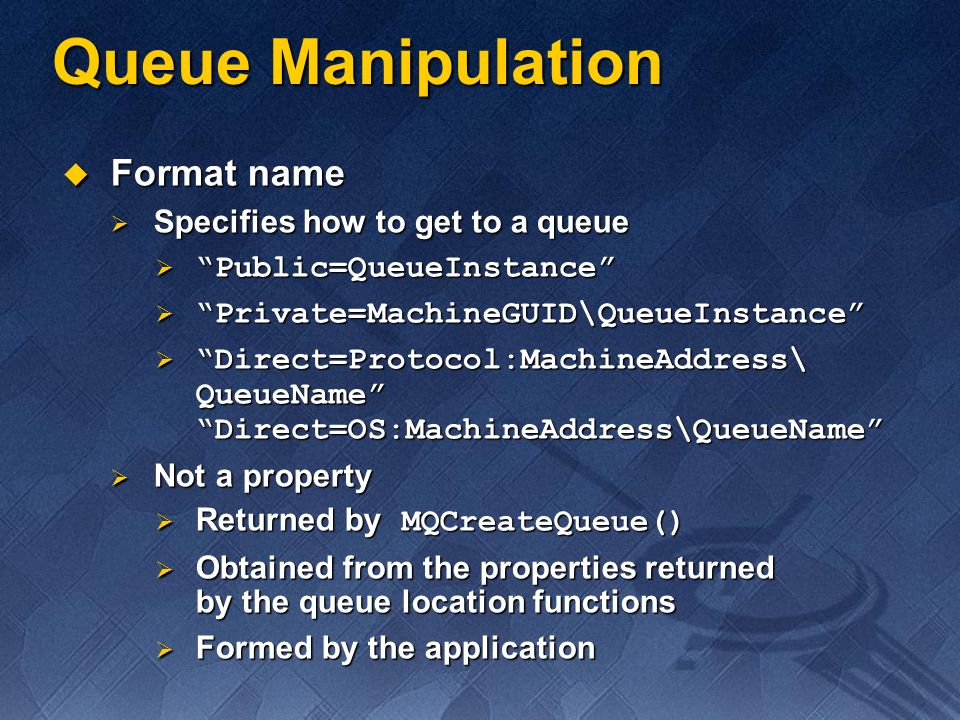 Queue Manipulation Format name Specifies how to get to a queue