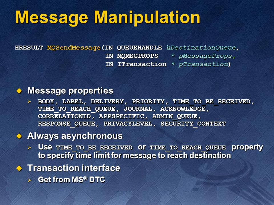 Message Manipulation Message properties Always asynchronous
