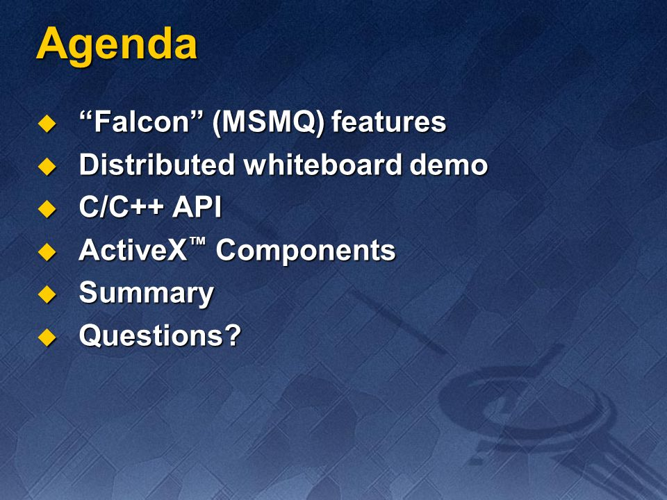 Agenda Falcon (MSMQ) features Distributed whiteboard demo C/C++ API