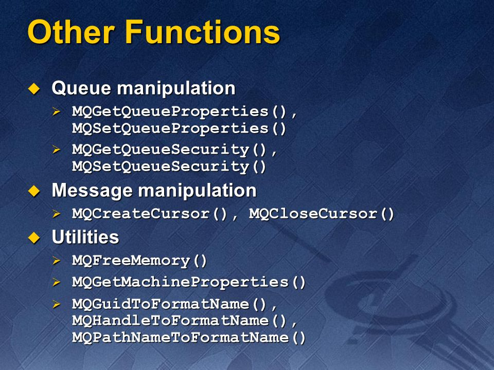 Other Functions Queue manipulation Message manipulation Utilities