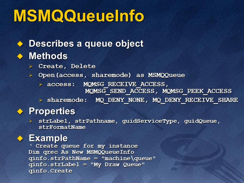 MSMQQueueInfo Describes a queue object Methods Properties