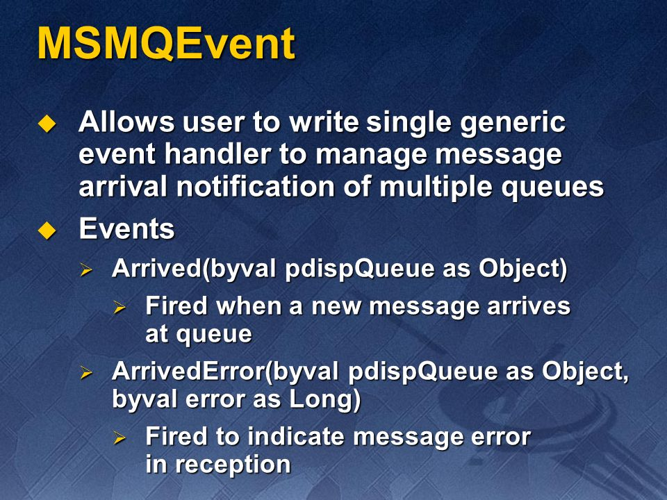 MSMQEvent Allows user to write single generic event handler to manage message arrival notification of multiple queues.
