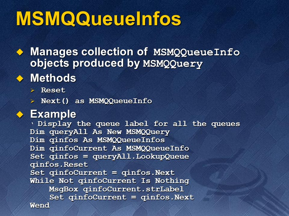 MSMQQueueInfos Manages collection of MSMQQueueInfo objects produced by MSMQQuery. Methods. Reset.