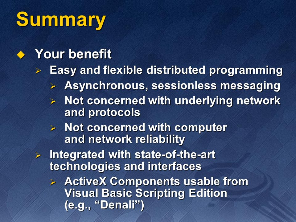 Summary Your benefit Easy and flexible distributed programming