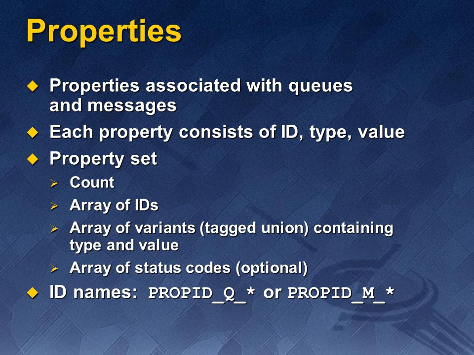 Properties Properties associated with queues and messages