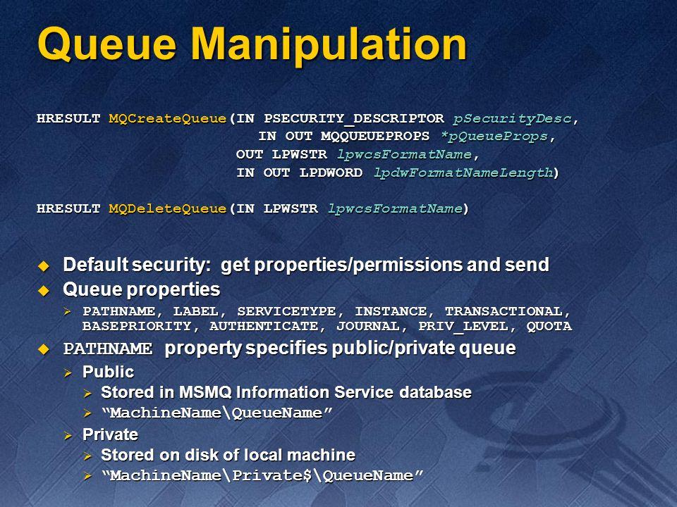 Queue Manipulation HRESULT MQCreateQueue(IN PSECURITY_DESCRIPTOR pSecurityDesc, IN OUT MQQUEUEPROPS *pQueueProps,