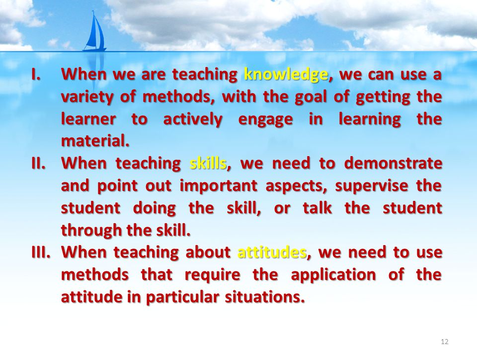 When we are teaching knowledge, we can use a variety of methods, with the goal of getting the learner to actively engage in learning the material.