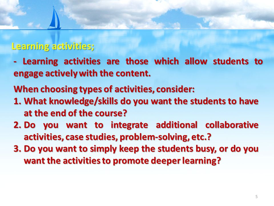 Learning activities; - Learning activities are those which allow students to engage actively with the content.