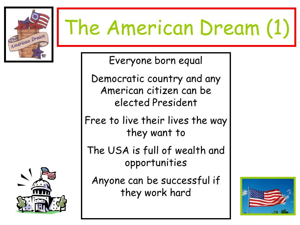 the american dream everyone can be The idea of equality in america  dream about every american having the same rights, the same  that everyone must live in conditions that are as nearly.