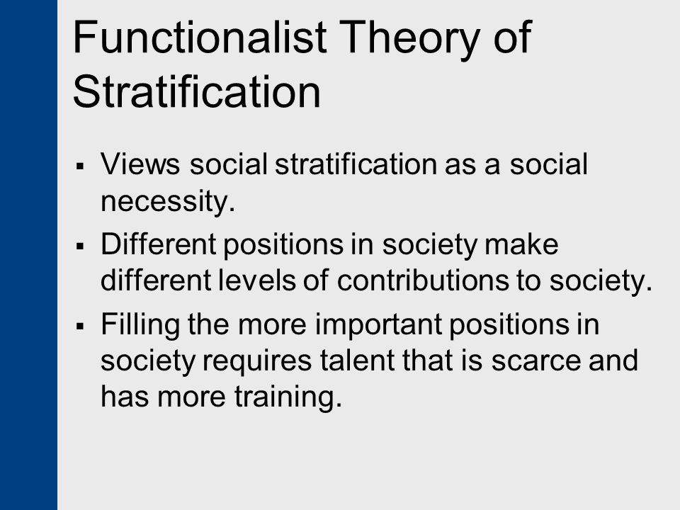 the functionalist theory of stratification is Sociology material for exam 4 functionalist theory of social stratification (kingsley davis and wilbert moore) some roles in society are more important than others.