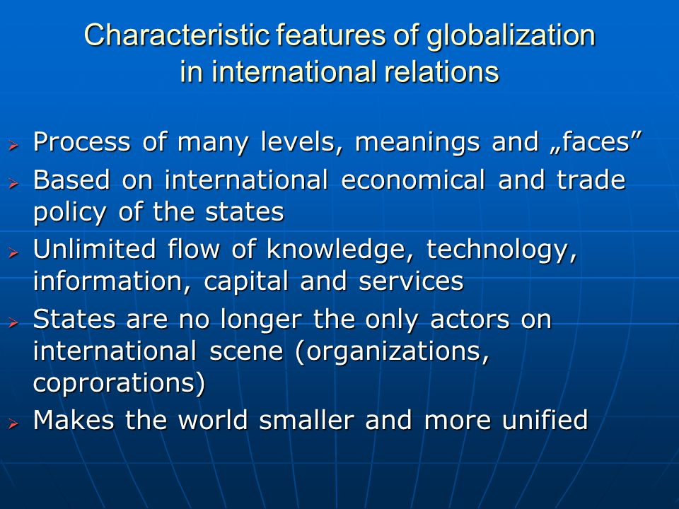 globalization of international relations Understanding culture, globalization, and international relations is critical for the future of not only governments, people, and businesses, but for the survival of the human race.