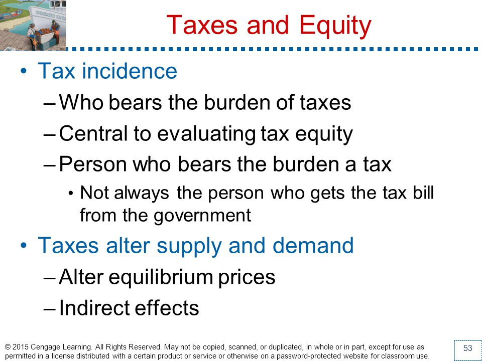 Taxes and Equity Tax incidence Taxes alter supply and demand