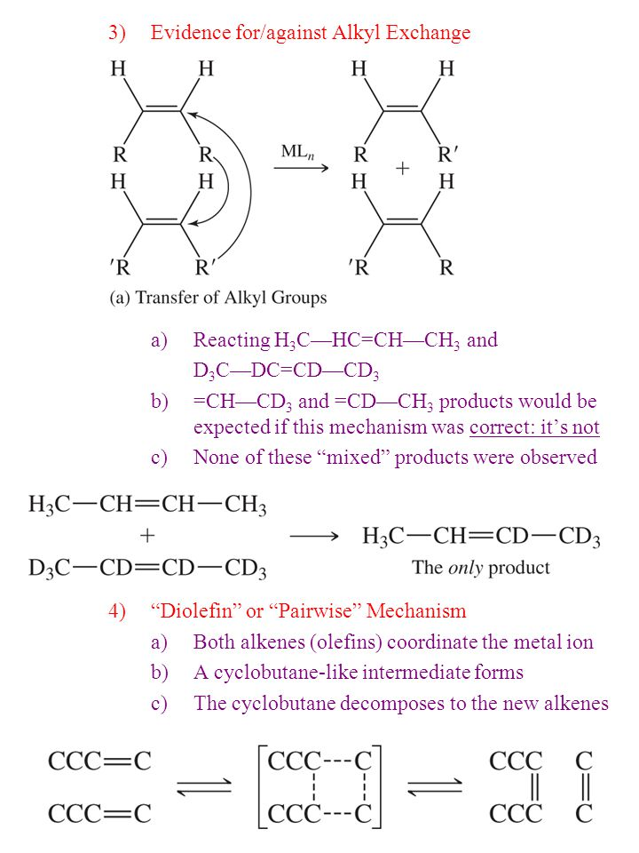 pairwise mechanism olefin metathesis In olefin metathesis, however, this is especially relevant since all the possible products have similar energy values (all of them contain an olefin) because of this the product mixture can be tuned by reaction conditions, such as gas pressure and substrate concentration.
