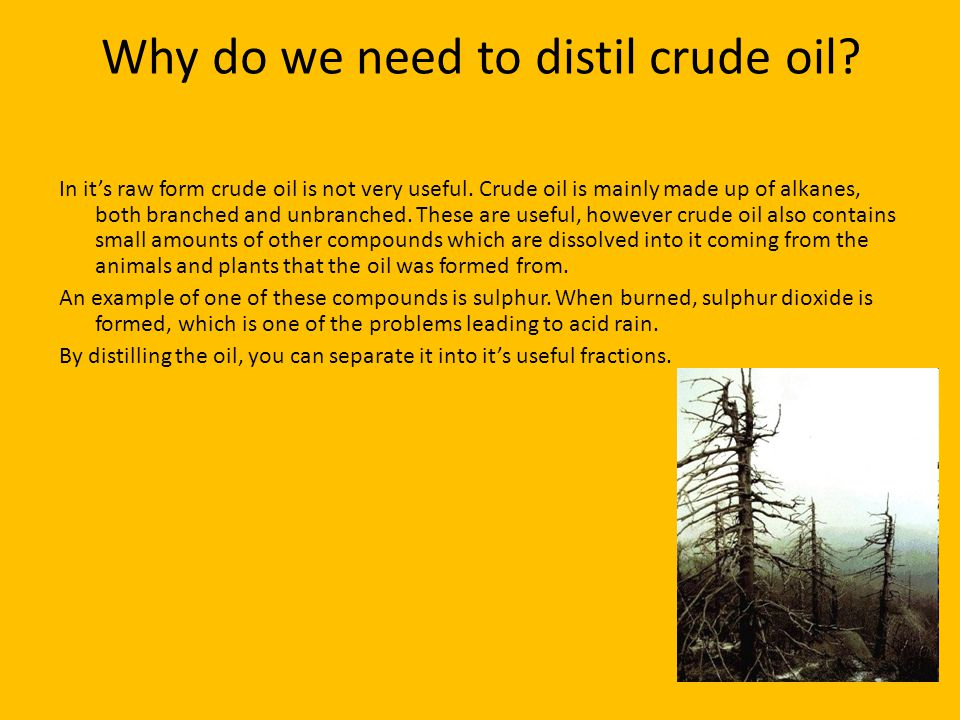 Why do we need to distil crude oil