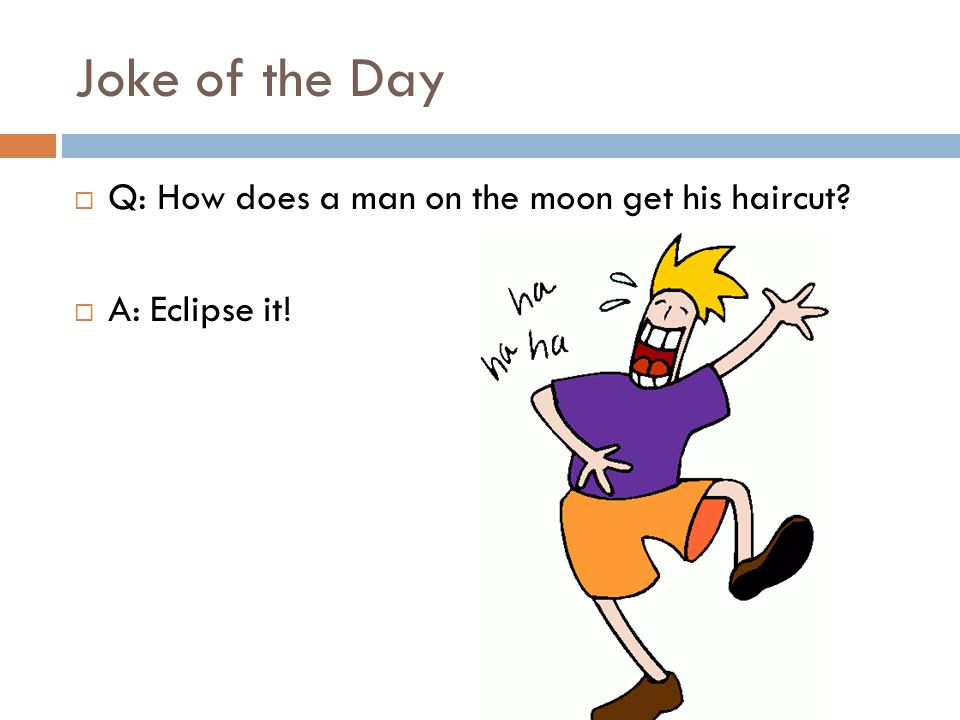 Joke of the Day Q: How does a man on the moon get his haircut? - ppt ...
