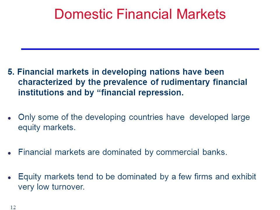 developing countries' financial markets some of Economy in developing countries grow slowly, is it they don't have well developed financial markets  well some grow slowly and some grow fast, it all .