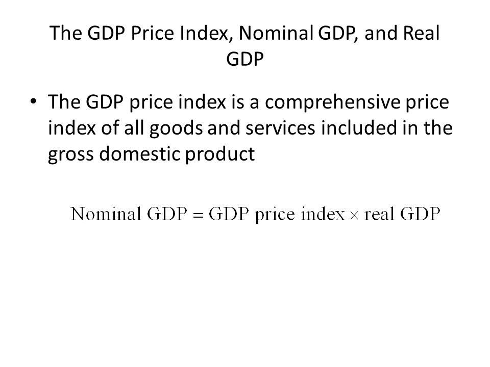 The GDP Price Index, Nominal GDP, and Real GDP