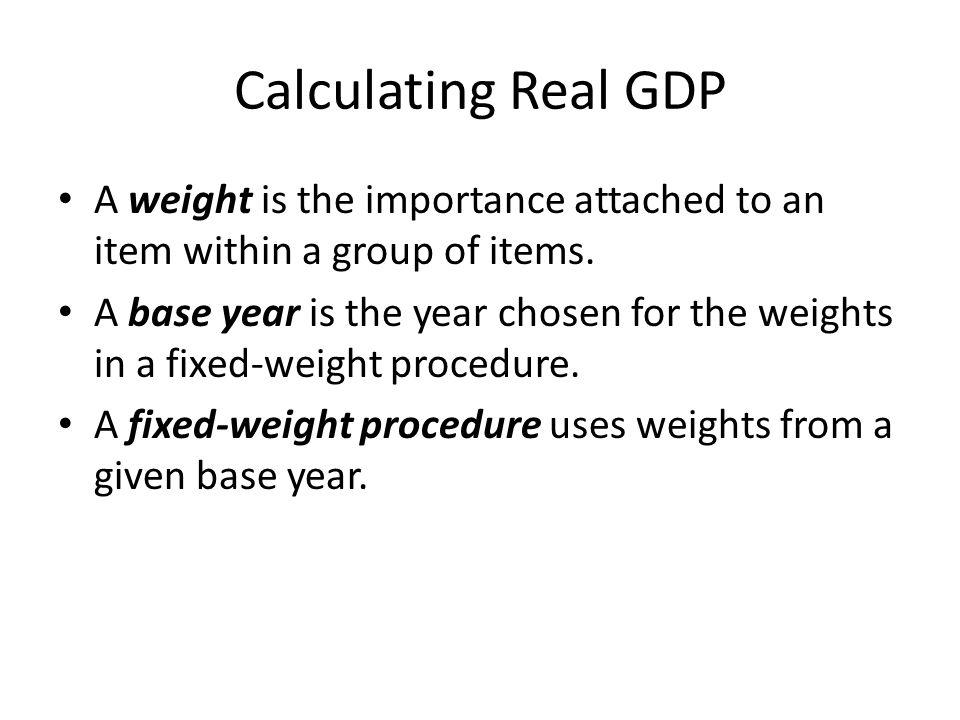 Calculating Real GDP A weight is the importance attached to an item within a group of items.