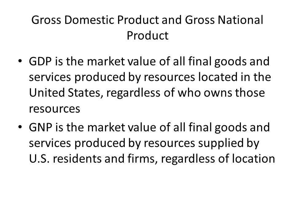 Gross Domestic Product and Gross National Product