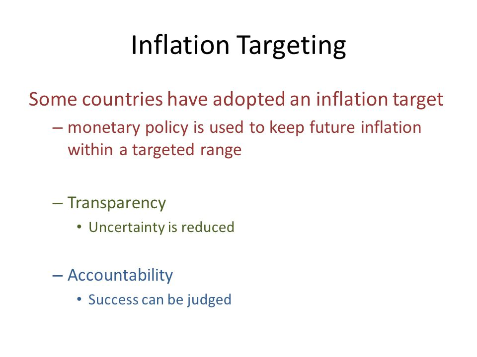 Inflation Targeting Some countries have adopted an inflation target