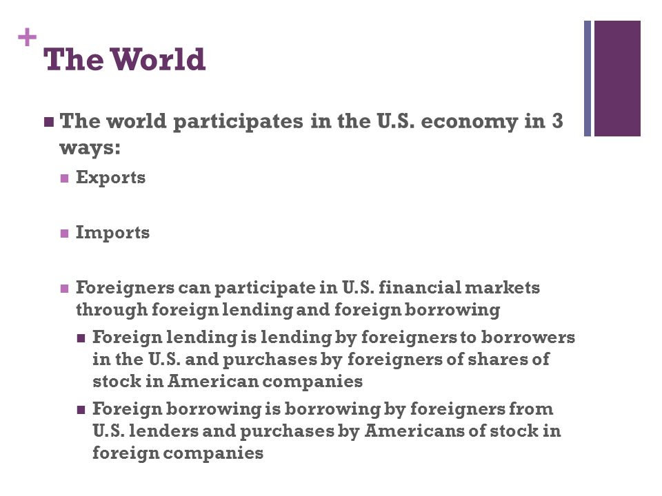 The World The world participates in the U.S. economy in 3 ways: