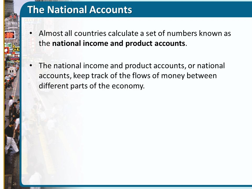 The National Accounts Almost all countries calculate a set of numbers known as the national income and product accounts.