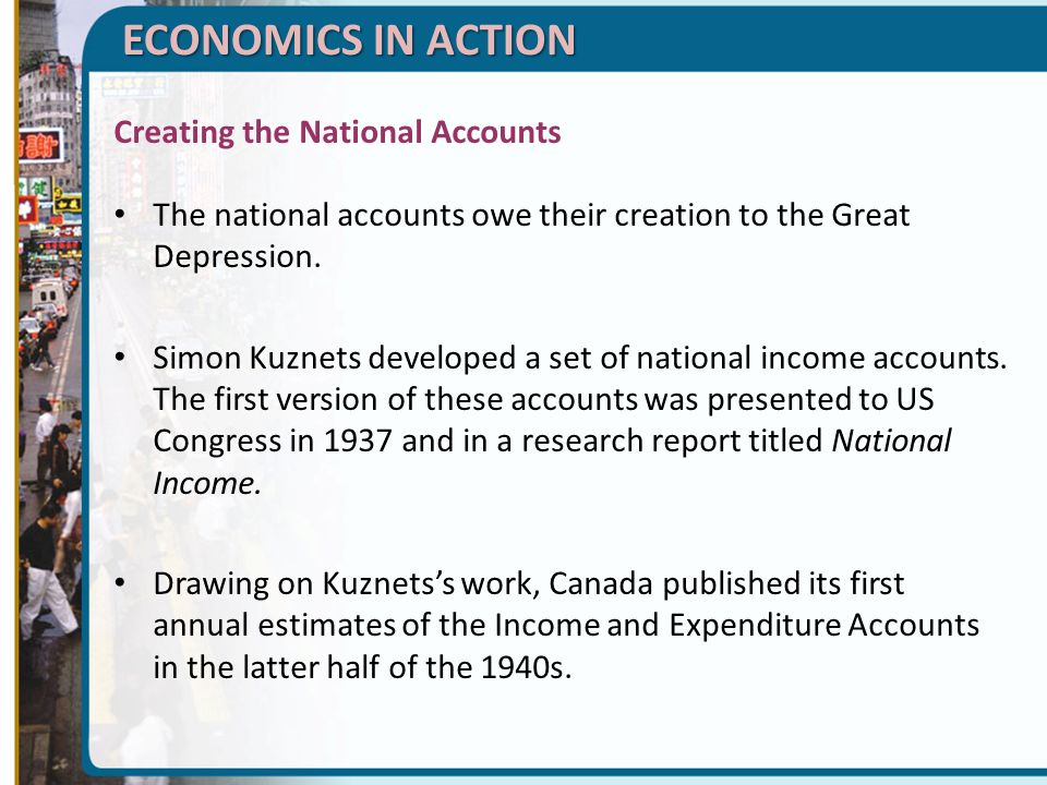 ECONOMICS IN ACTION Creating the National Accounts