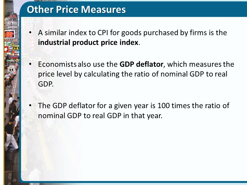 Other Price Measures A similar index to CPI for goods purchased by firms is the industrial product price index.