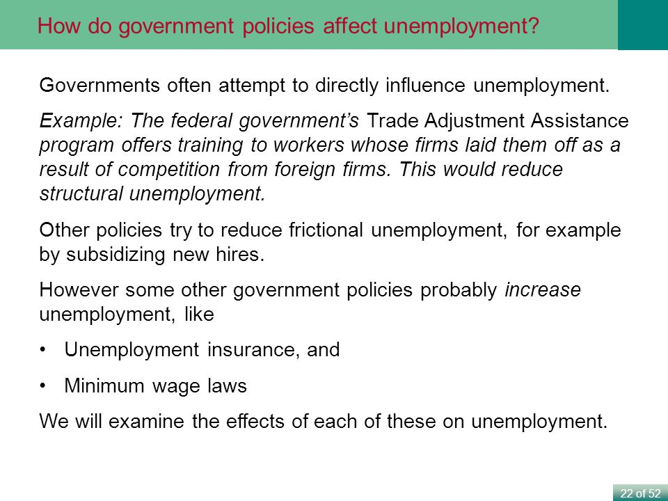 government policies to reduce unemployment Successful policies lower the natural rate of unemployment  to lower wages,  the government would need to do things like abolishing  reducing of  unemployment benefits, lowering income tax and make hiring/firing easier.
