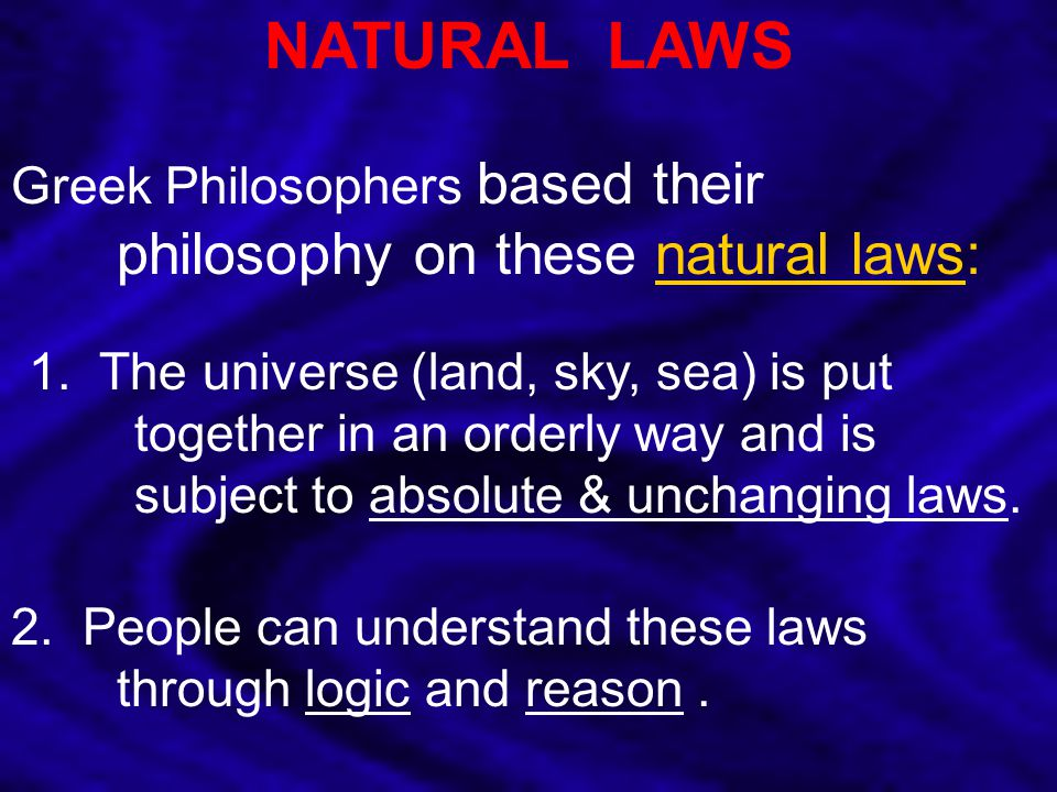 NATURAL LAWS Greek Philosophers based their philosophy on these natural laws: