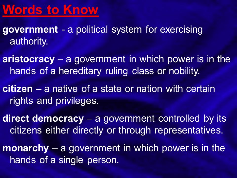 Words to Know government - a political system for exercising authority.