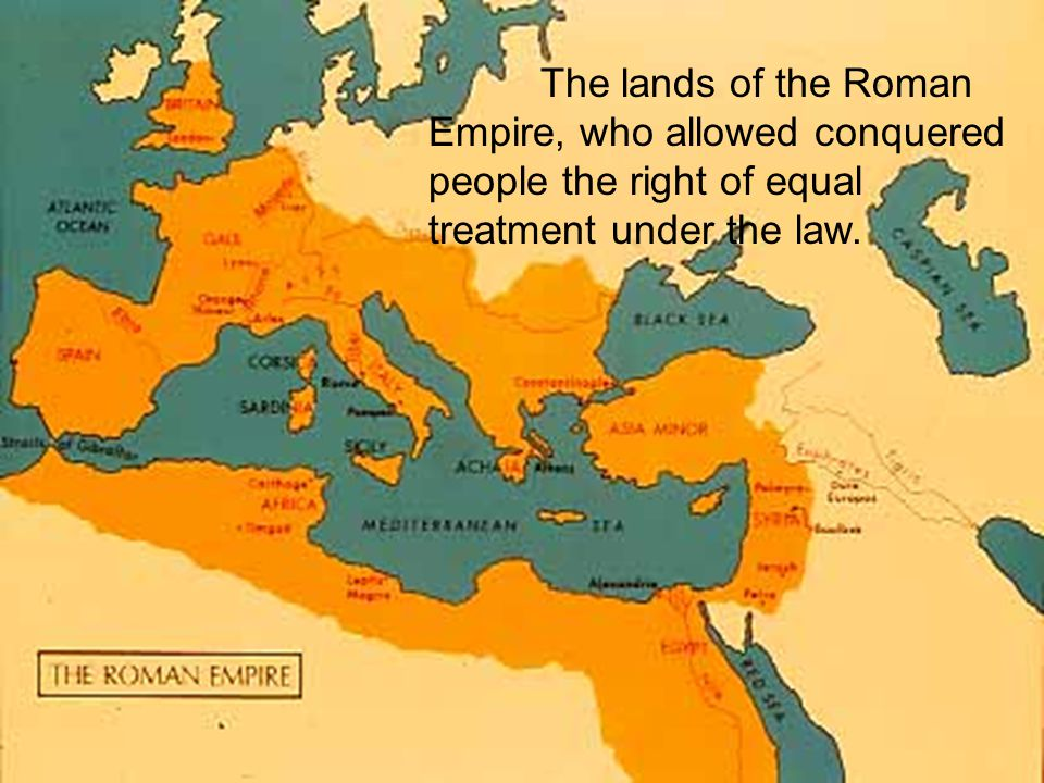 The lands of the Roman Empire, who allowed conquered people the right of equal treatment under the law.