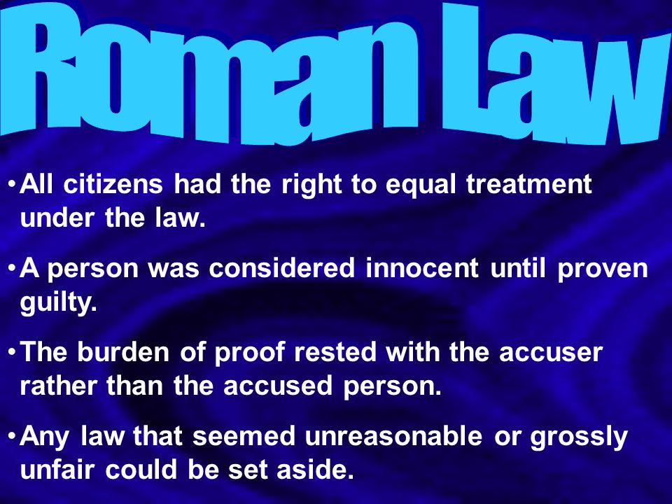 Roman Law All citizens had the right to equal treatment under the law.