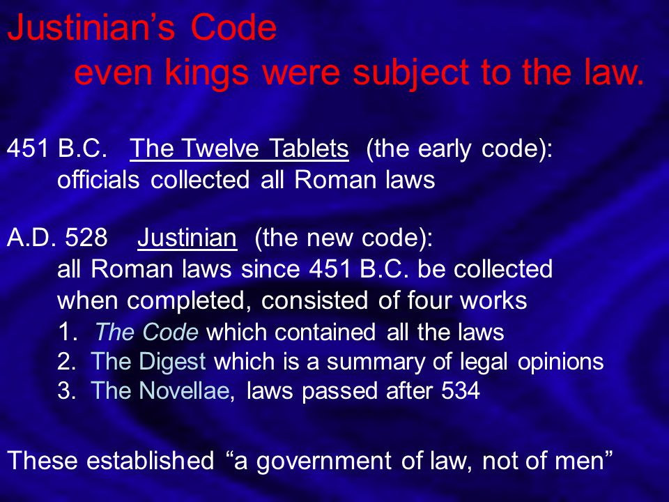 Justinian's Code even kings were subject to the law.