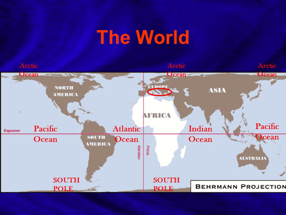 The World Pacific Ocean Pacific Ocean Atlantic Ocean Indian Ocean