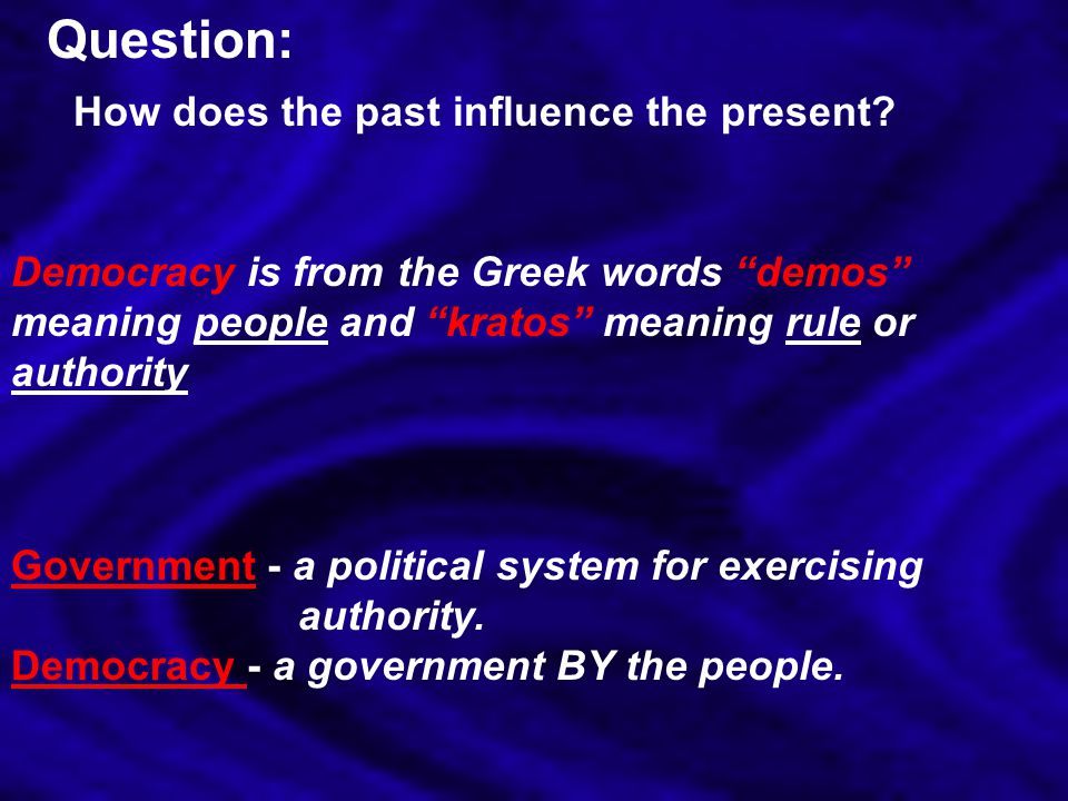 Question: How does the past influence the present