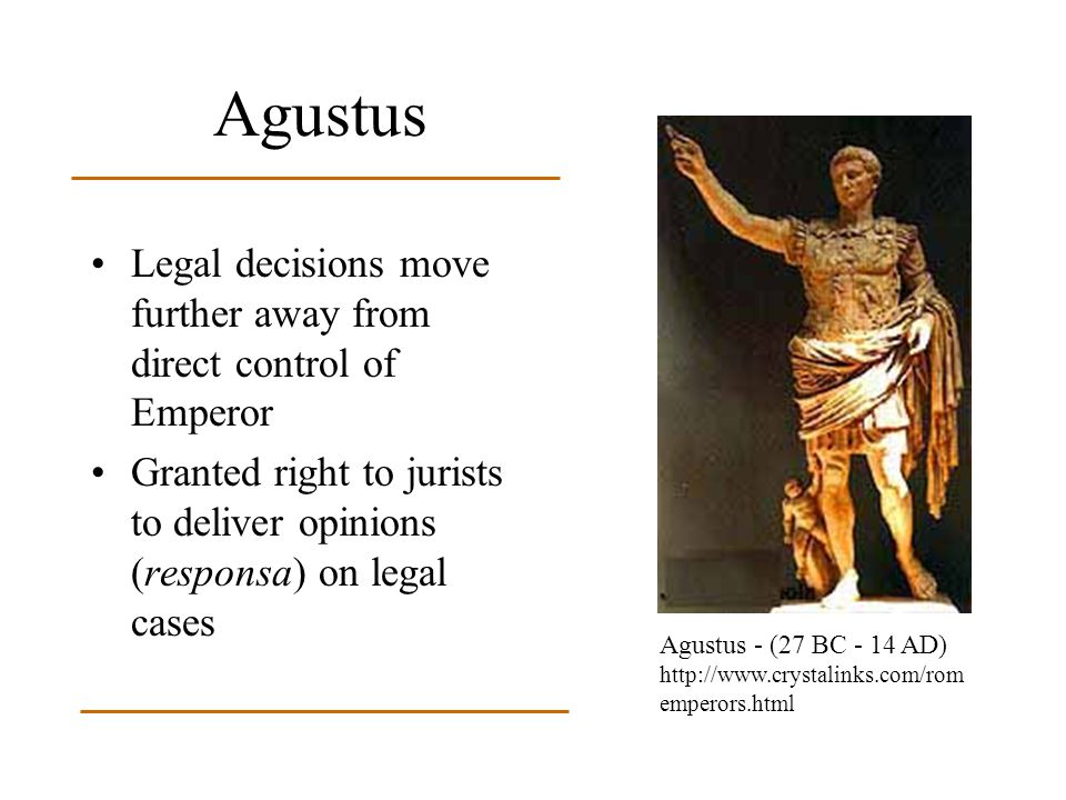 Agustus Legal decisions move further away from direct control of Emperor. Granted right to jurists to deliver opinions (responsa) on legal cases.