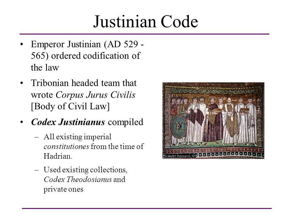 Justinian Code Emperor Justinian (AD 529 - 565) ordered codification of the law.
