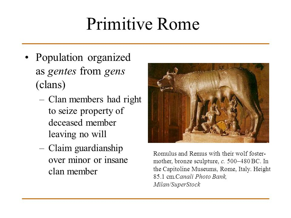 Primitive Rome Population organized as gentes from gens (clans)