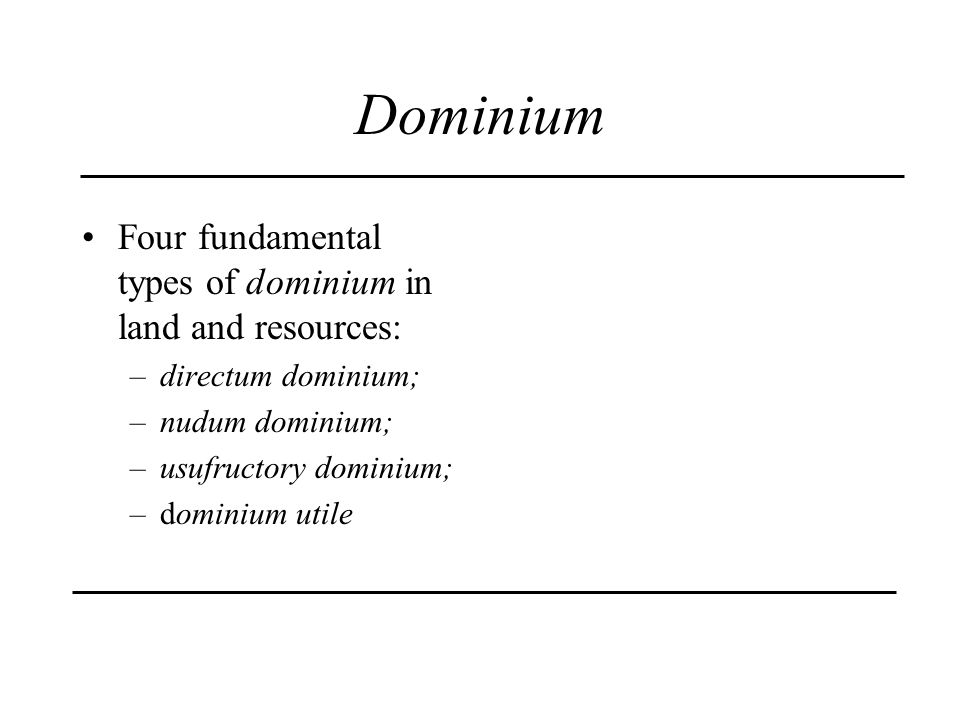 Dominium Four fundamental types of dominium in land and resources: