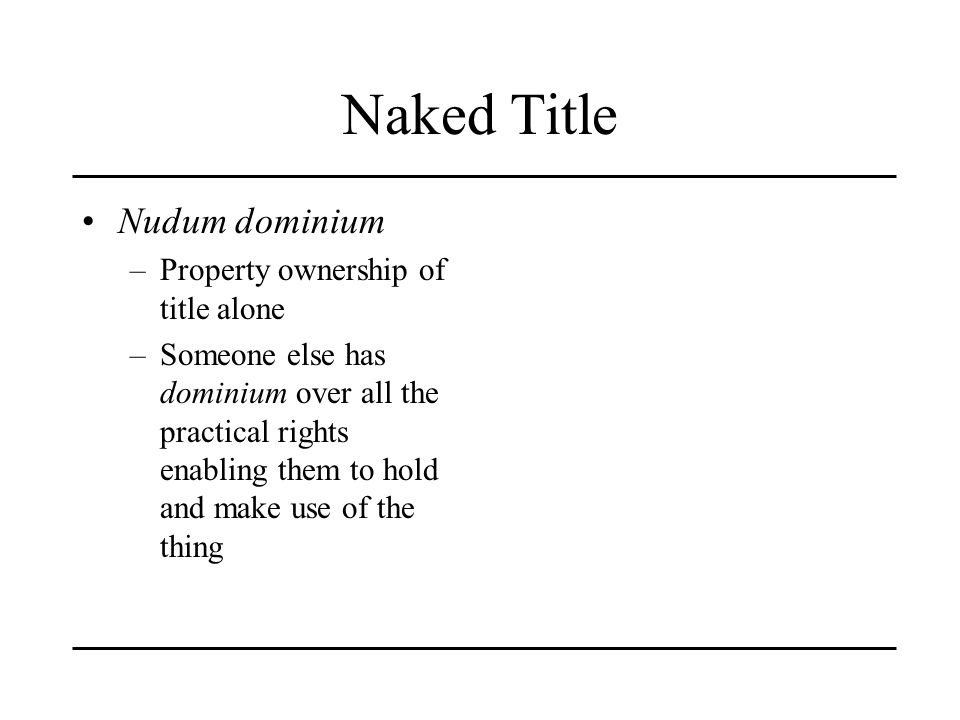 Naked Title Nudum dominium Property ownership of title alone