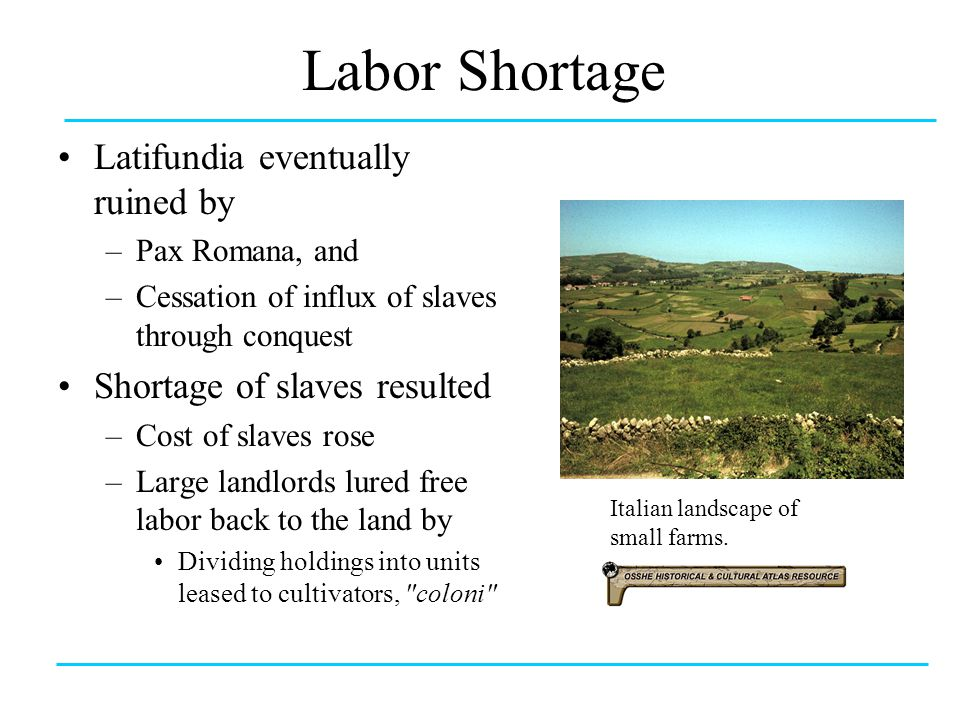 Labor Shortage Latifundia eventually ruined by