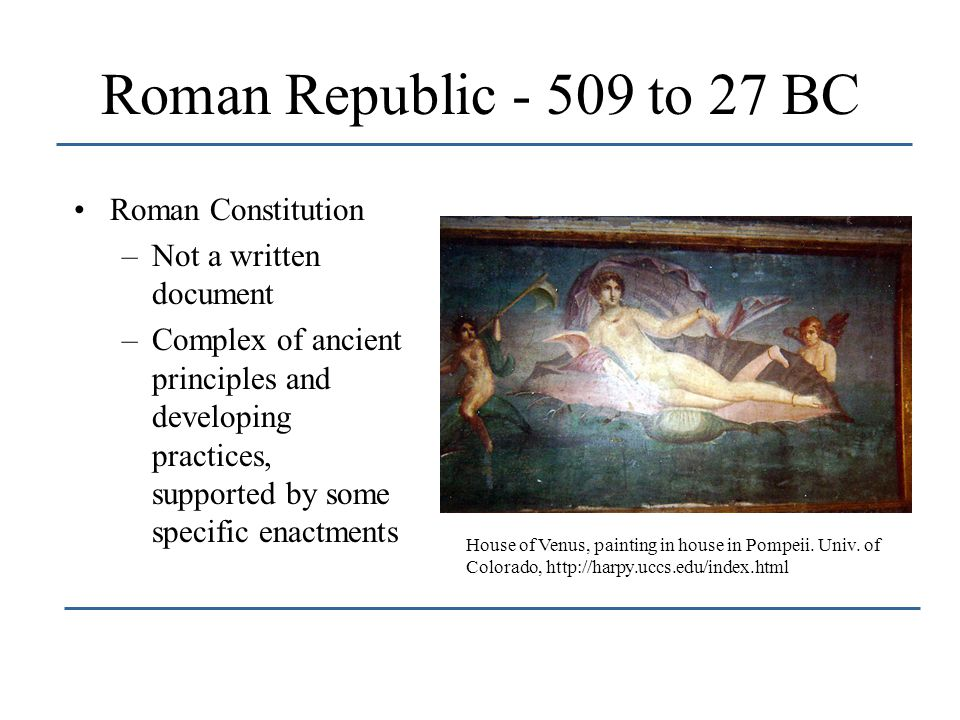 Roman Republic - 509 to 27 BC Roman Constitution