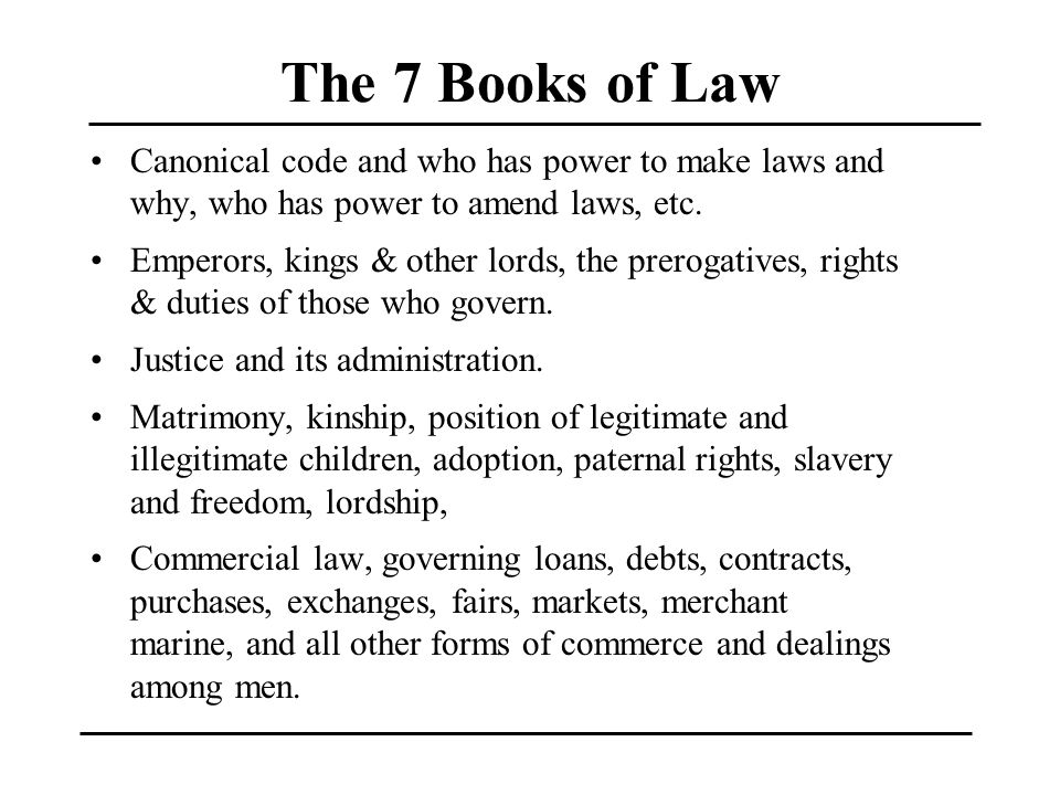 The 7 Books of Law Canonical code and who has power to make laws and why, who has power to amend laws, etc.