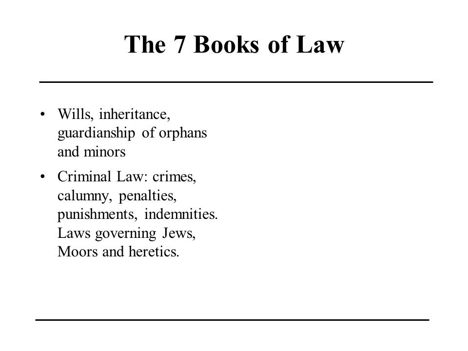 The 7 Books of Law Wills, inheritance, guardianship of orphans and minors.