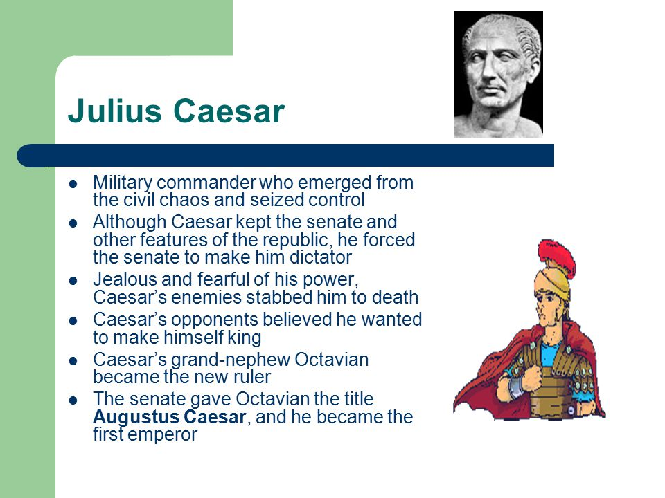 Julius Caesar Military commander who emerged from the civil chaos and seized control.