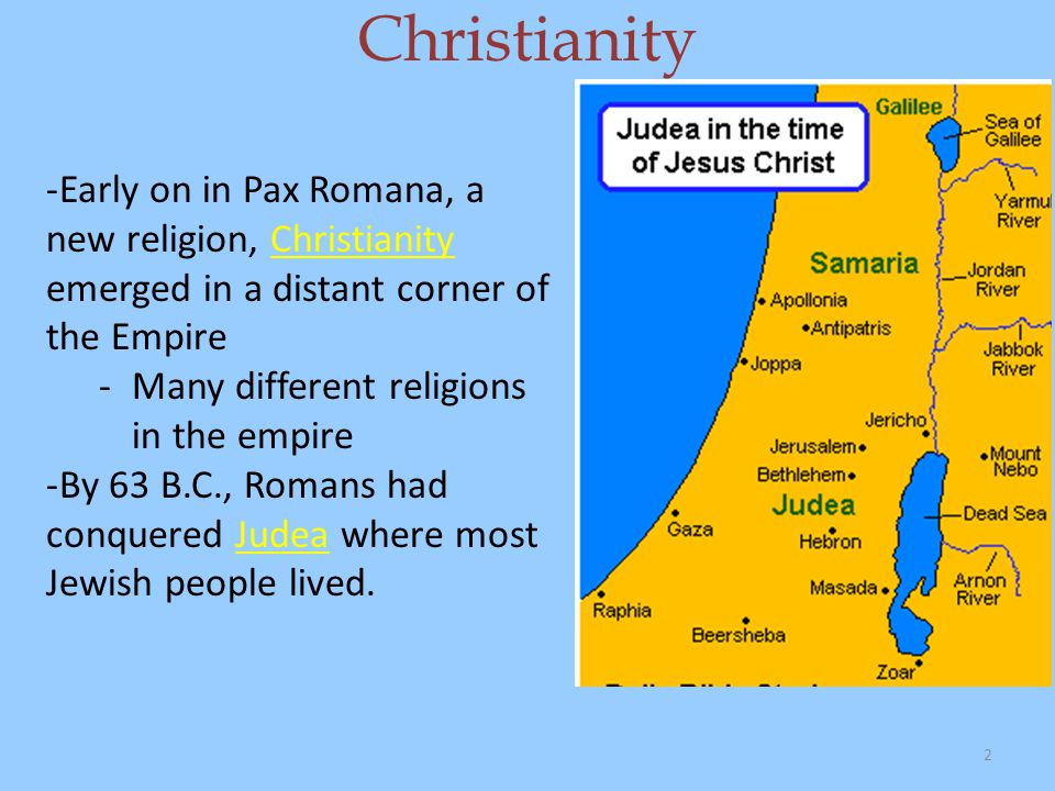 Christianity Early on in Pax Romana, a new religion, Christianity emerged in a distant corner of the Empire.